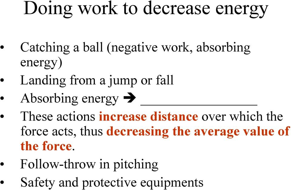 increase distance over which the force acts, thus decreasing the average
