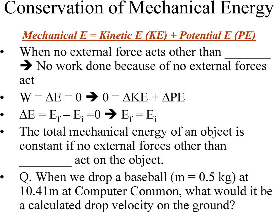 total mechanical energy of an object is constant if no external forces other than act on the object. Q.
