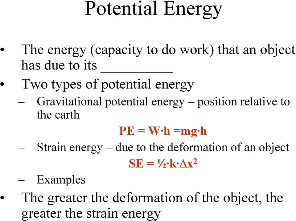 the earth PE = W h =mg h Strain energy due to the deformation of an object SE = ½