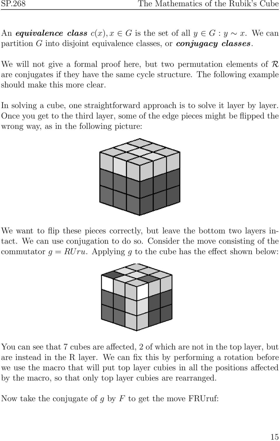 In solving a cube, one straightforward approach is to solve it layer by layer.