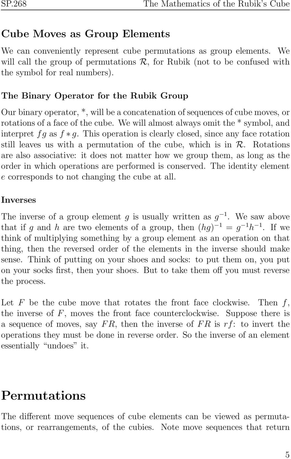 The Binary Operator for the Rubik Group Our binary operator, *, will be a concatenation of sequences of cube moves, or rotations of a face of the cube.