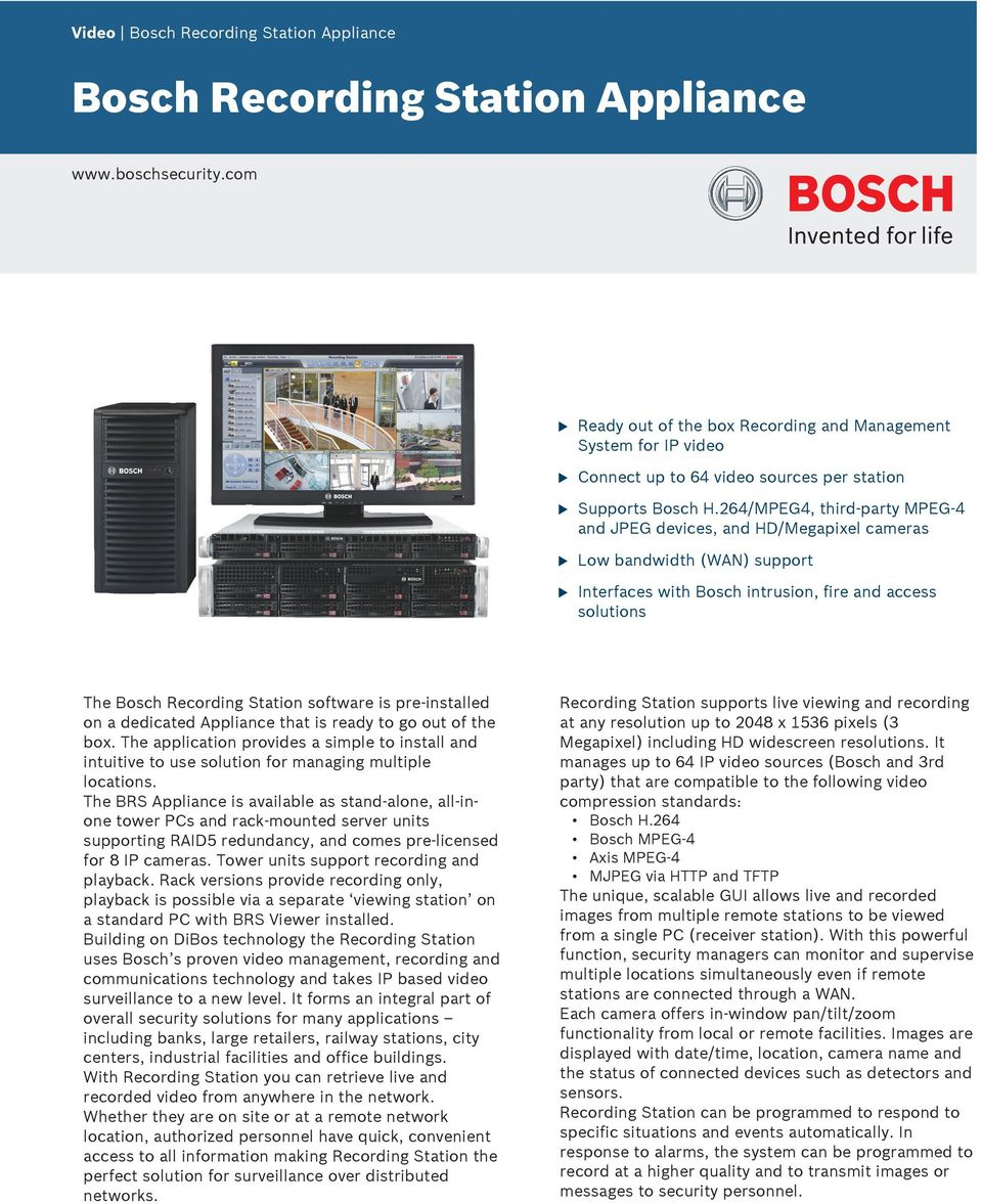 264/MPEG4, third-party MPEG-4 and JPEG devices, and HD/Megapixel cameras Low bandwidth (WAN) spport Interfaces with Bosch intrsion, fire and access soltions The Bosch Recording Station software is