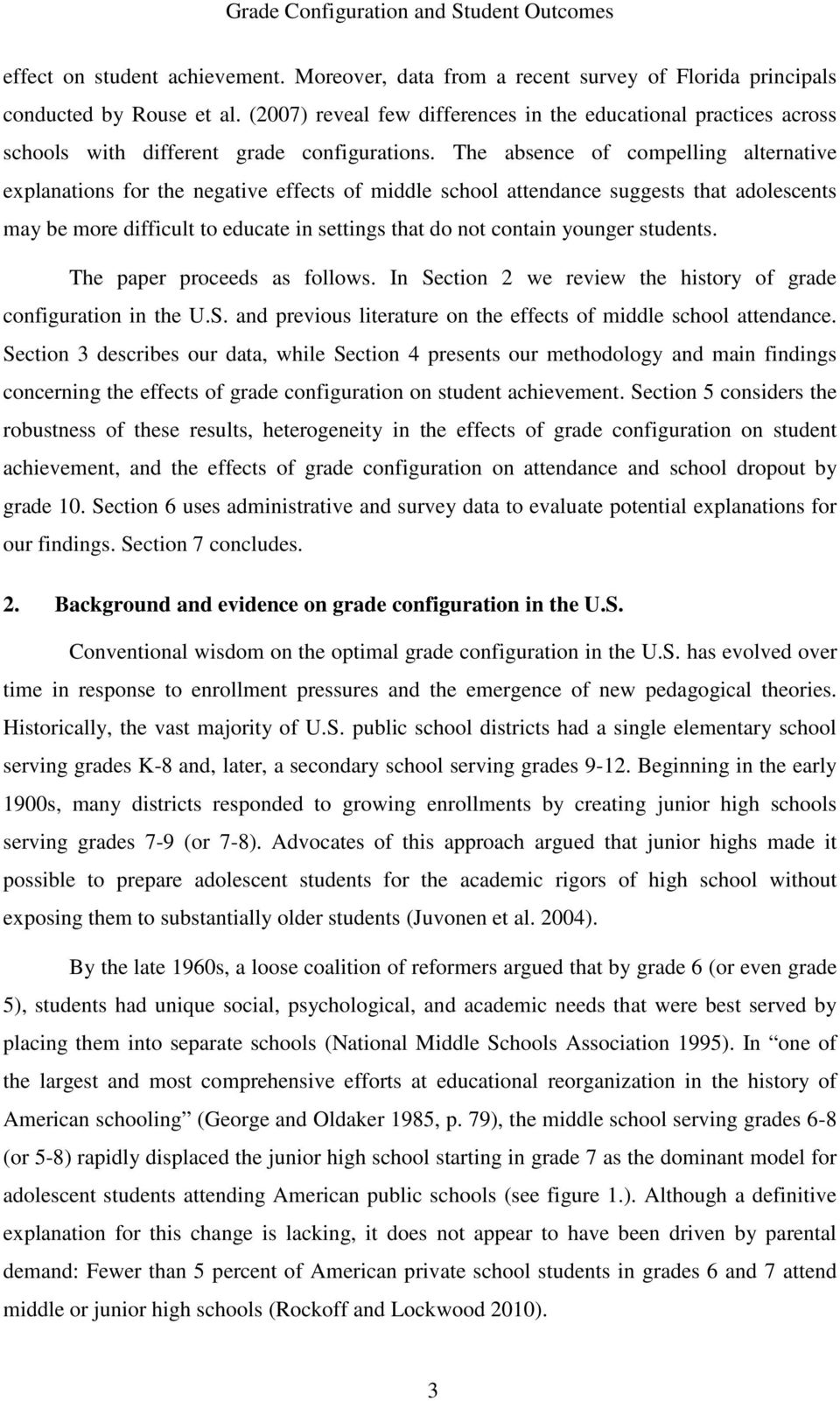 The absence of compelling alternative explanations for the negative effects of middle school attendance suggests that adolescents may be more difficult to educate in settings that do not contain