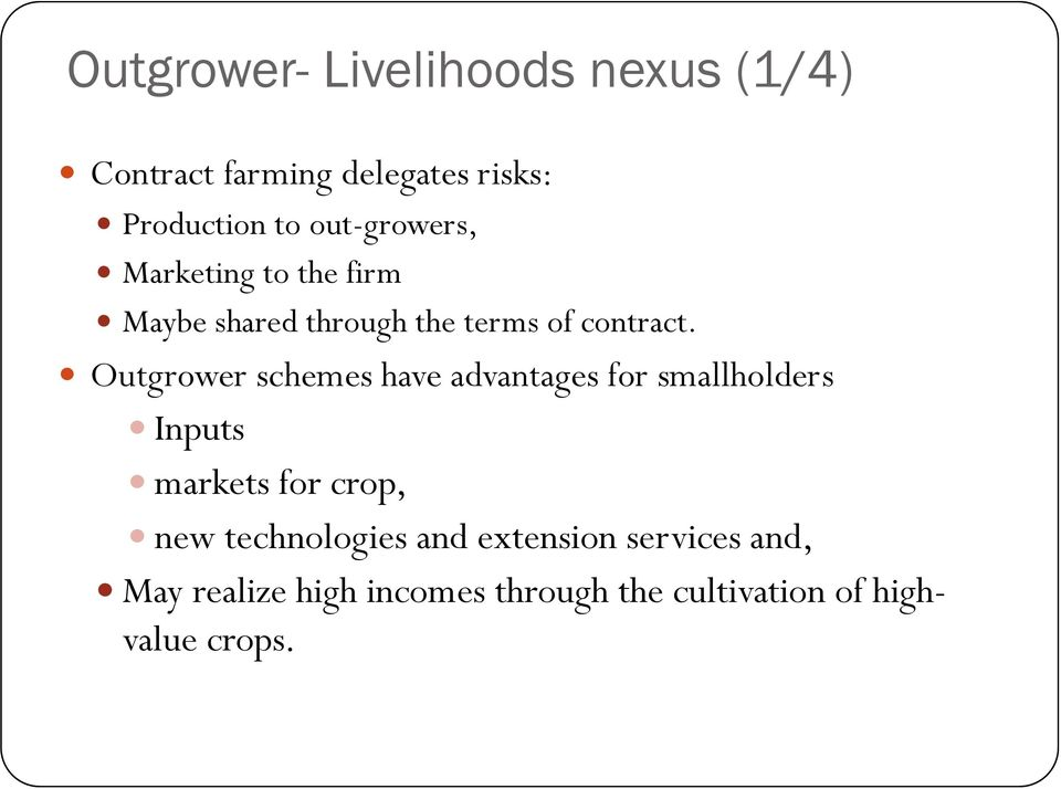 Outgrower schemes have advantages for smallholders Inputs markets for crop, new