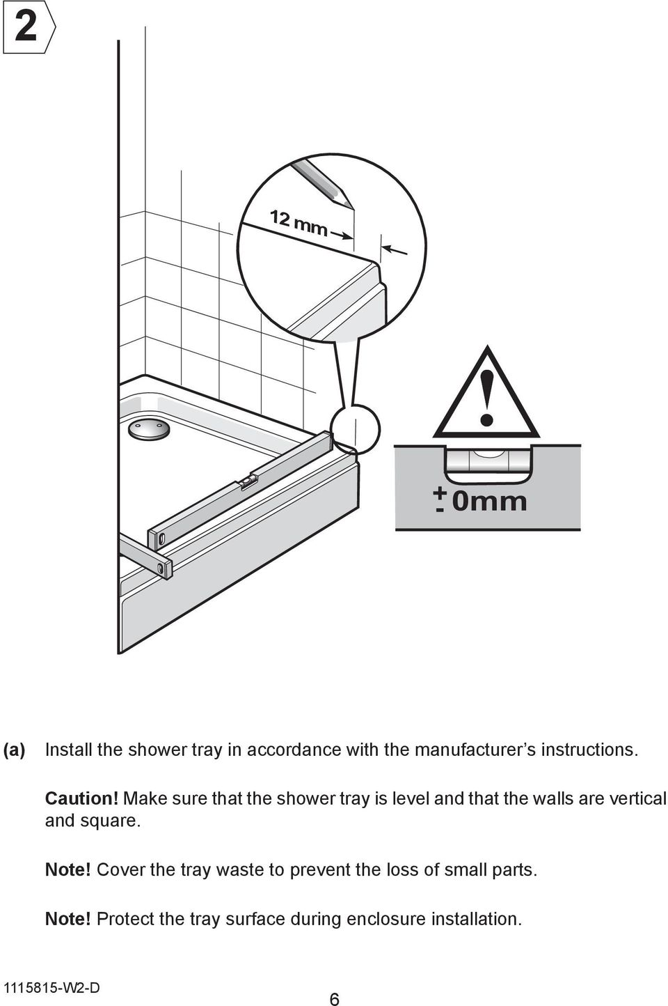Make sure that the shower tray is level and that the walls are vertical and