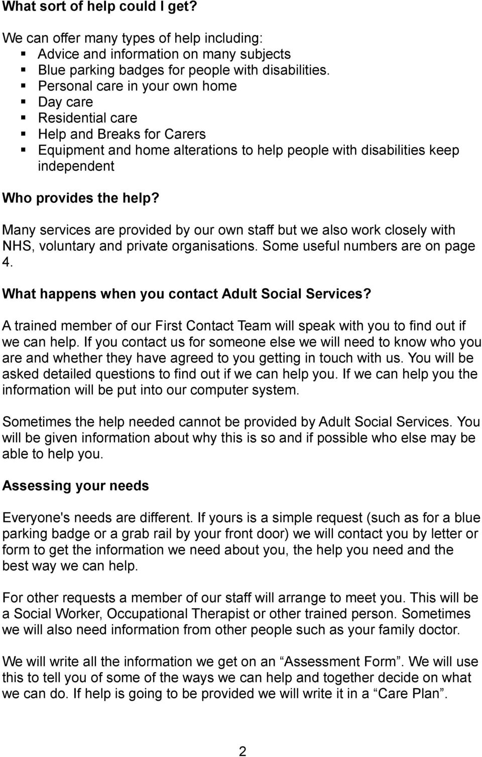 Many services are provided by our own staff but we also work closely with NHS, voluntary and private organisations. Some useful numbers are on page 4.