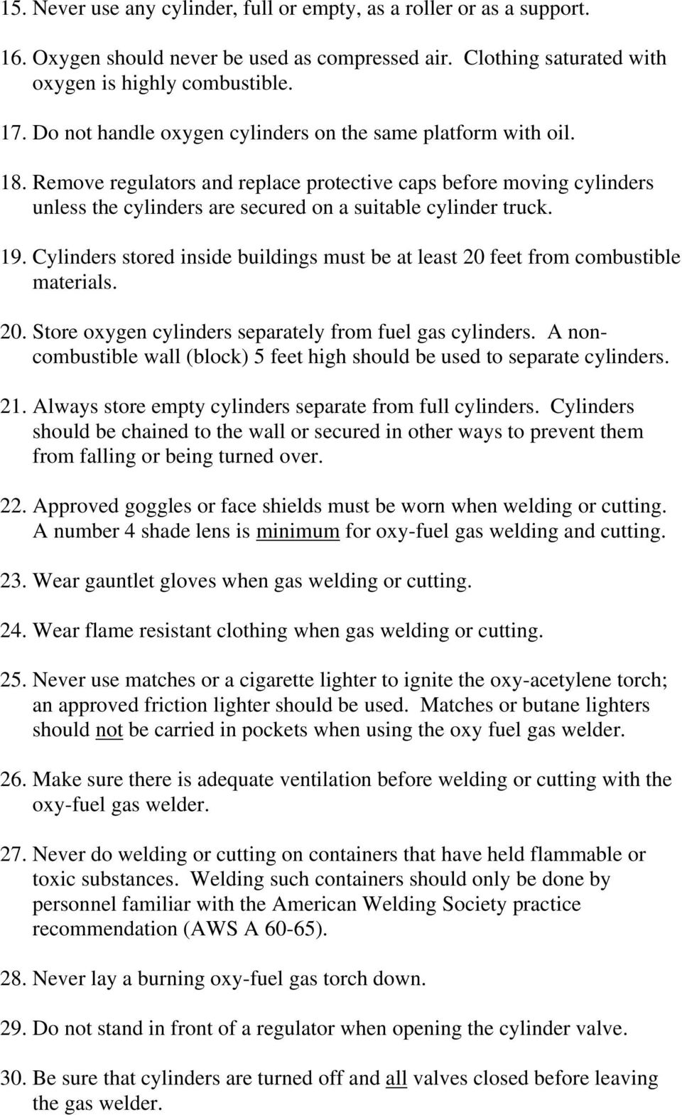 19. Cylinders stored inside buildings must be at least 20 feet from combustible materials. 20. Store oxygen cylinders separately from fuel gas cylinders.