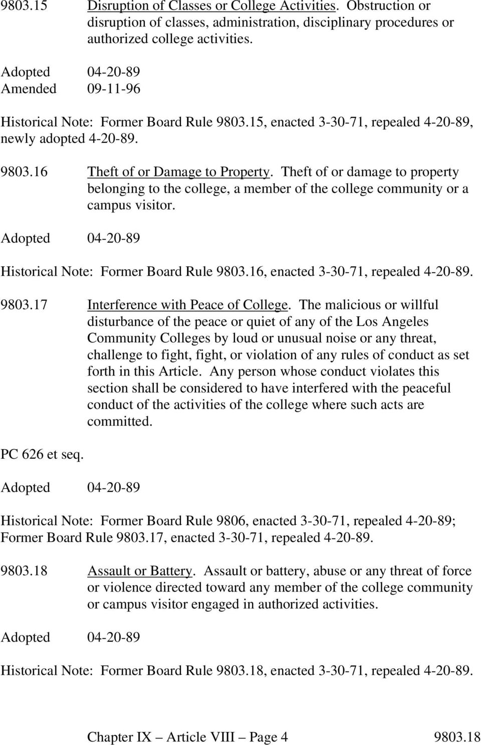 Theft of or damage to property belonging to the college, a member of the college community or a campus visitor. Historical Note: Former Board Rule 9803.16, enacted 3-30-71, repealed 4-20-89. 9803.17 Interference with Peace of College.