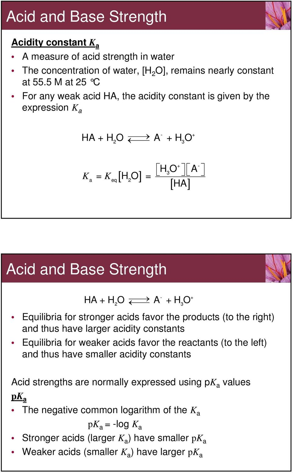 2 3 Equilibria for stronger acids favor the products (to the right) and thus have larger acidity constants Equilibria for weaker acids favor the reactants (to the left) and thus have