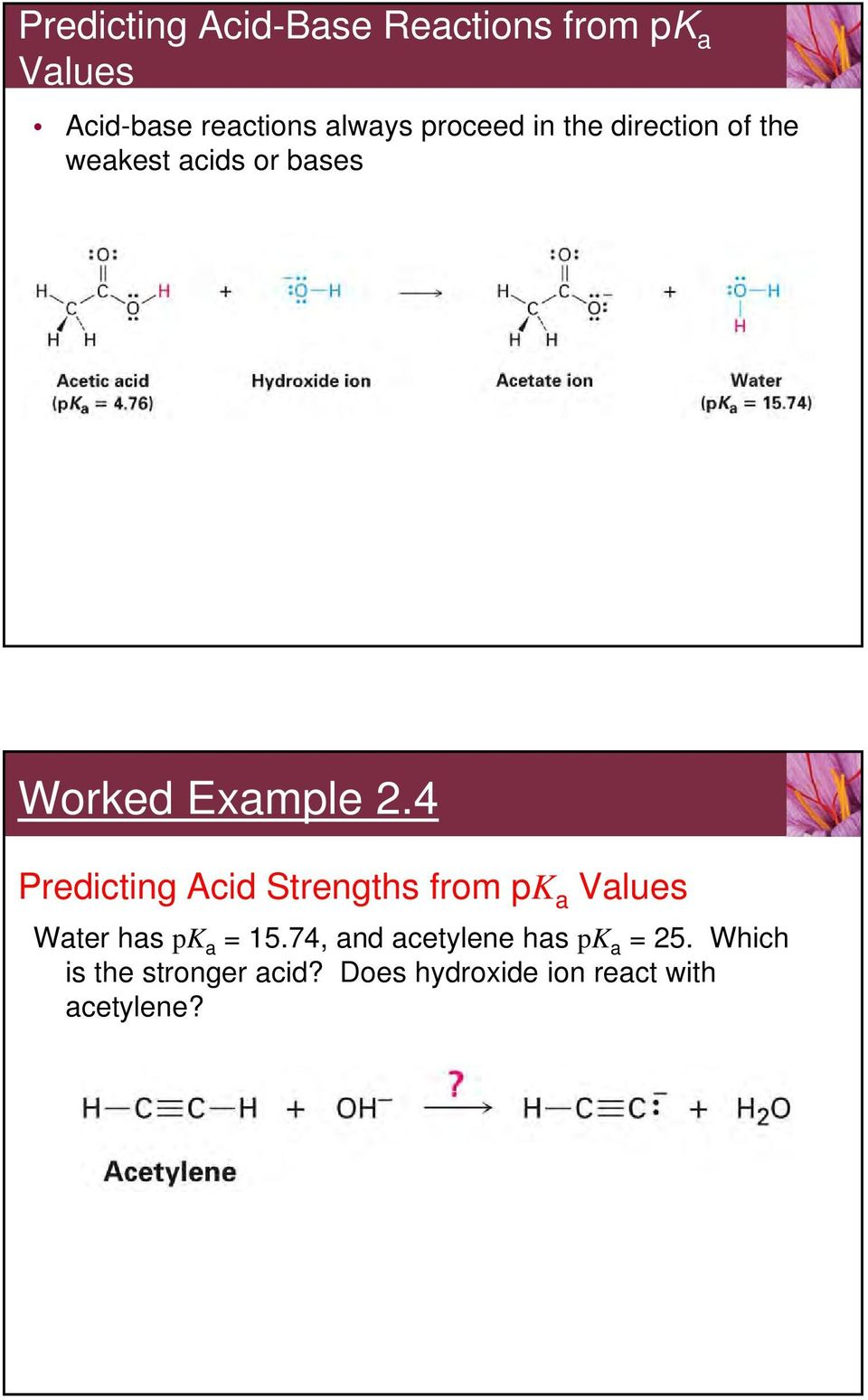 4 Predicting Acid Strengths from pk a Values Water has pk a = 15.