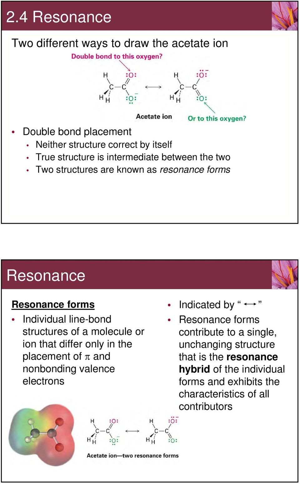 a molecule or ion that differ only in the placement of and nonbonding valence electrons Indicated by Resonance forms contribute to a