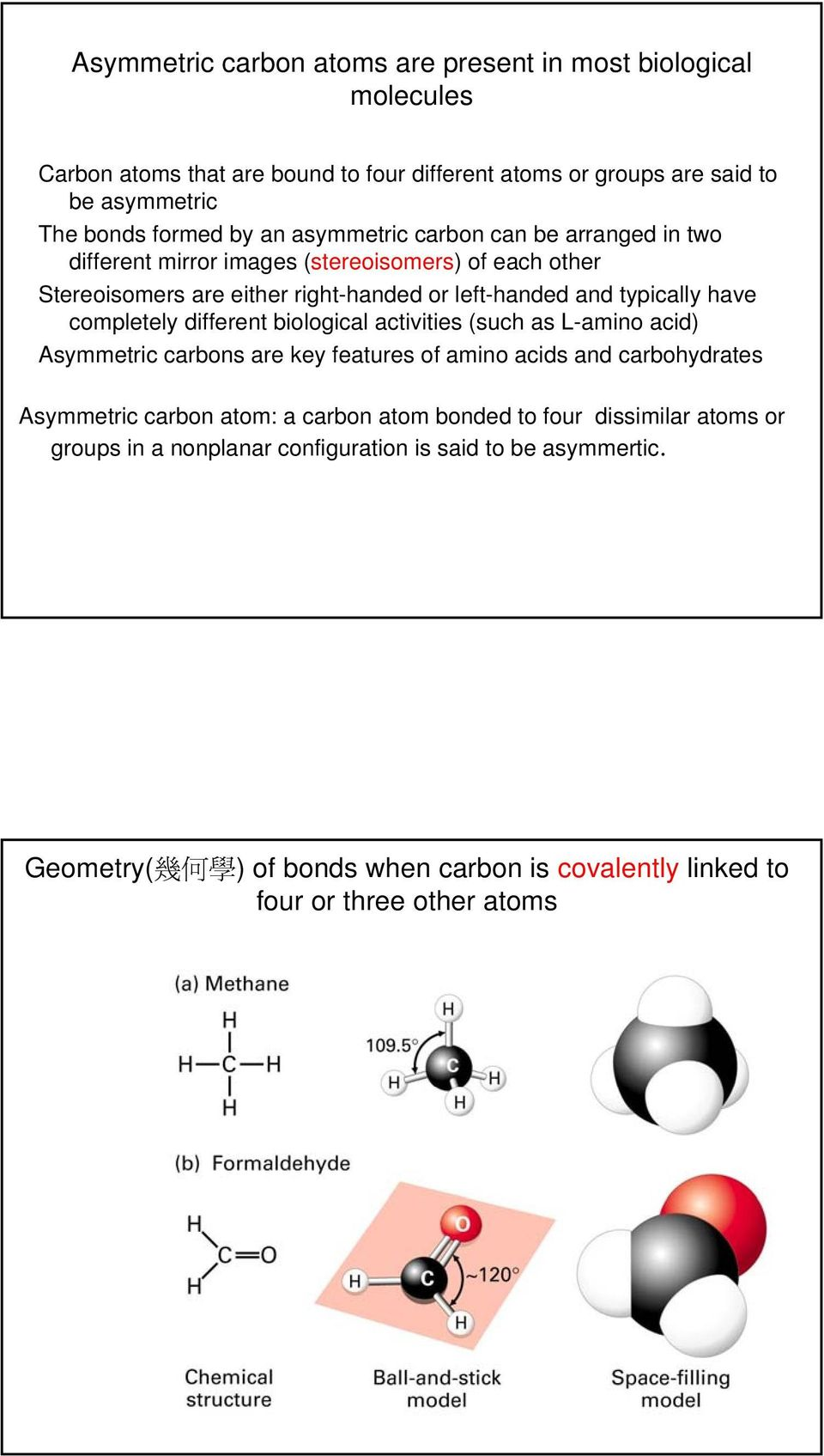 completely different biological activities (such as L-amino acid) Asymmetric carbons are key features of amino acids and carbohydrates Asymmetric carbon atom: a carbon atom