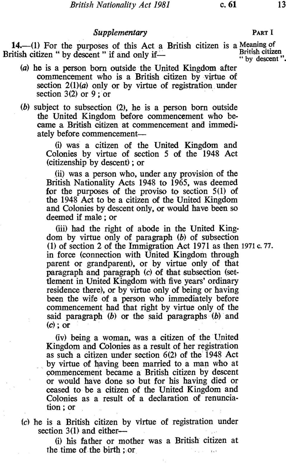 "citizen "" by descent "" if and only if (b) subject to subsection (2), he is a person born outside the United Kingdom before commencement who became a British citizen at commencement and immediately"