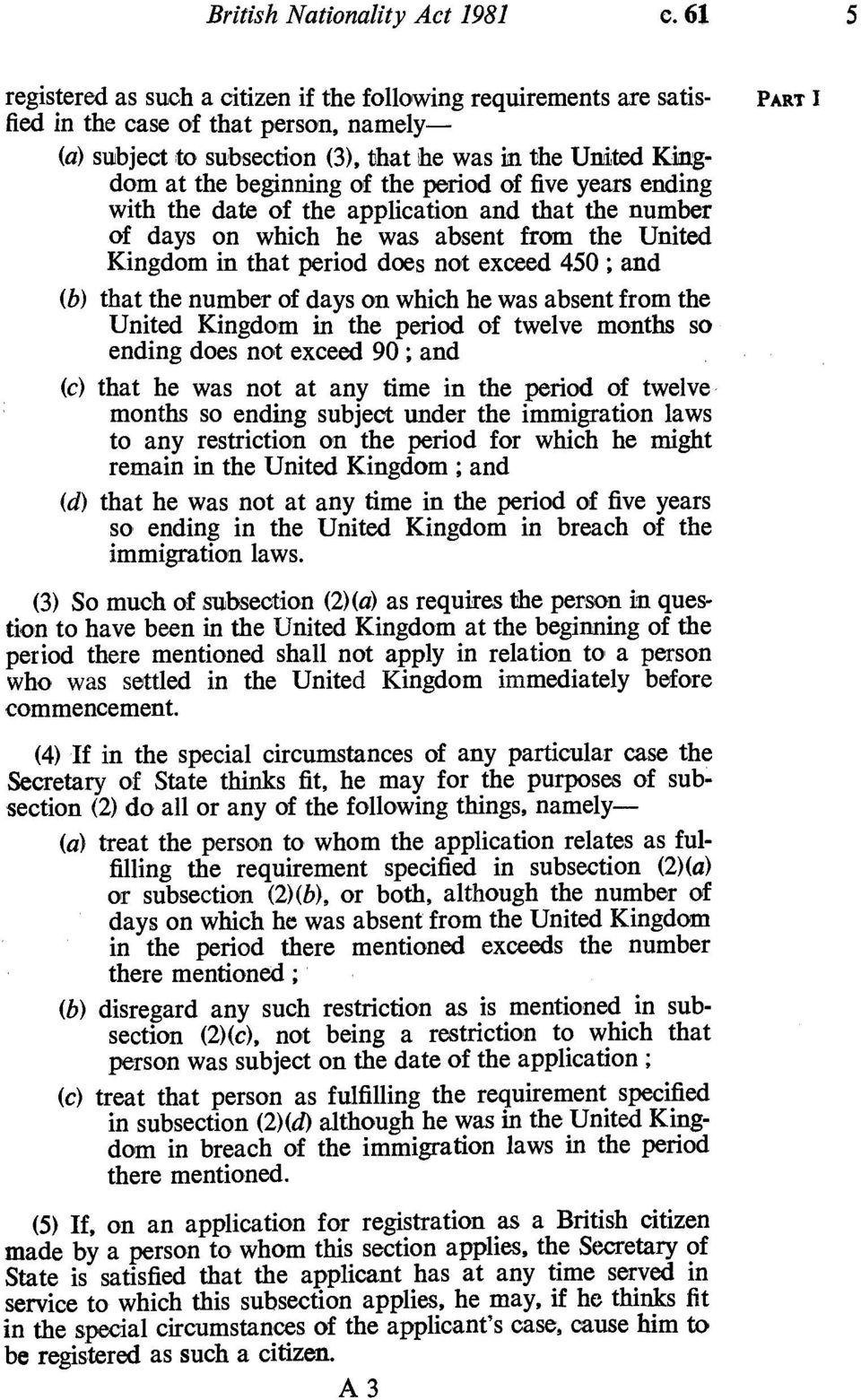 of the period of five years ending with the date of the application and that the number of days on which he was absent from the United Kingdom in that period does not exceed 450; and (b) that the