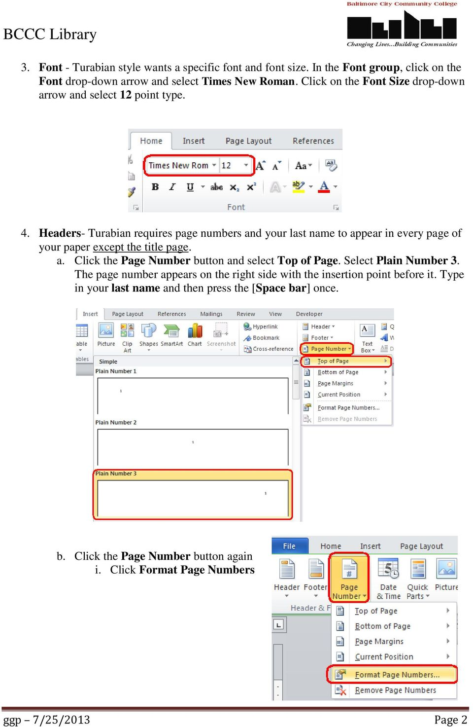 Headers- Turabian requires page numbers and your last name to appear in every page of your paper except the title page. a. Click the Page Number button and select Top of Page.