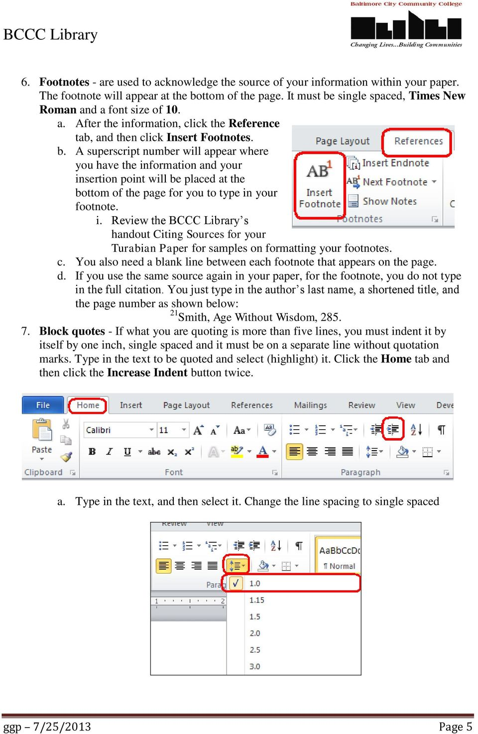 i. Review the BCCC Library s handout Citing Sources for your Turabian Paper for samples on formatting your footnotes. c. You also need a blank line between each footnote that appears on the page. d.
