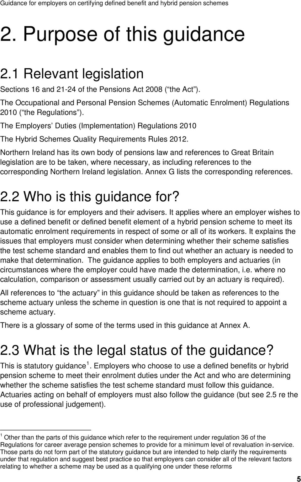 The Employers Duties (Implementation) Regulations 2010 The Hybrid Schemes Quality Requirements Rules 2012.