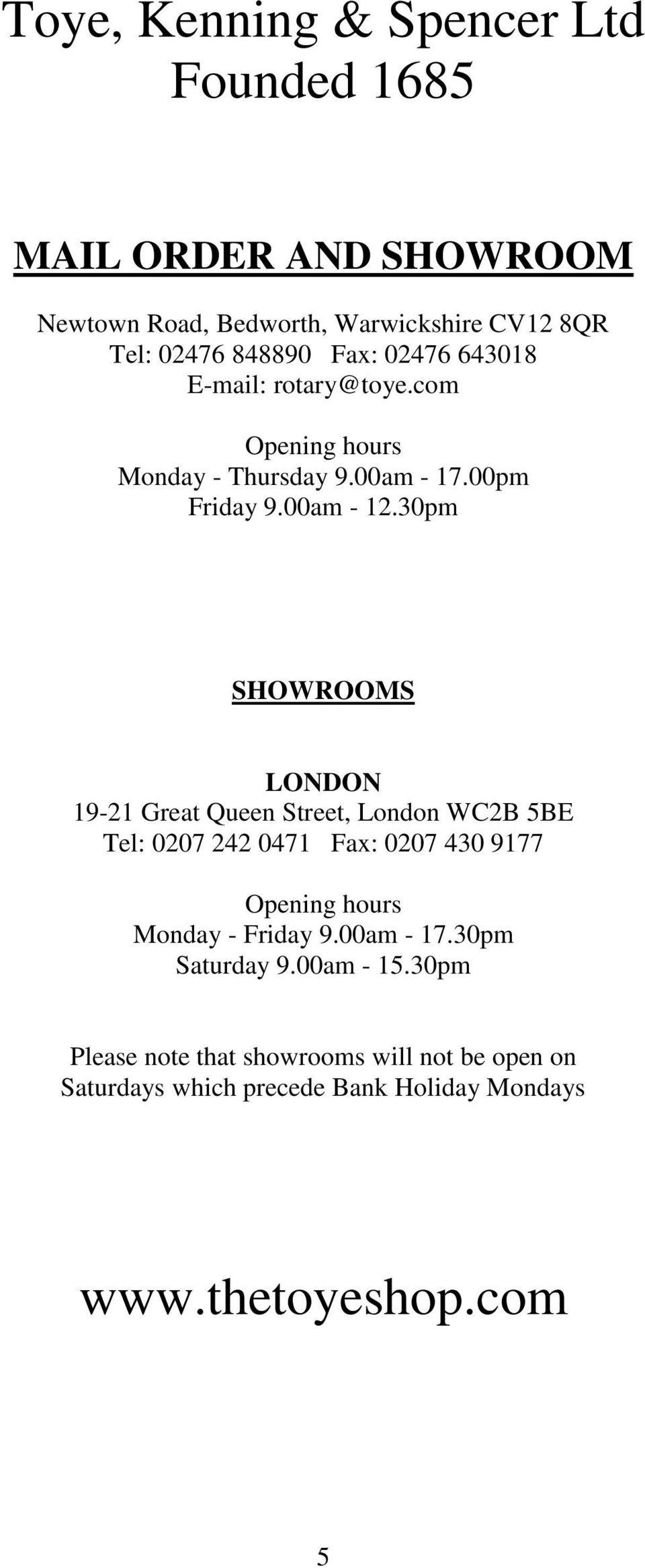 30pm SHOWROOMS LONDON 19-21 Great Queen Street, London WC2B 5BE Tel: 0207 242 0471 Fax: 0207 430 9177 Opening hours Monday - Friday