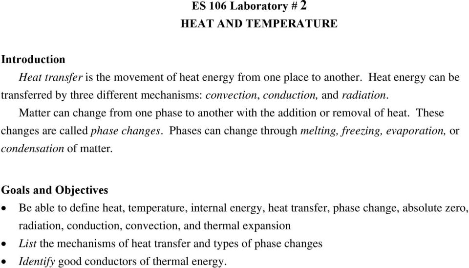 Matter can change from one phase to another with the addition or removal of heat. These changes are called phase changes.