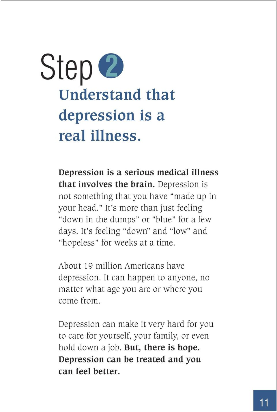 It s feeling down and low and hopeless for weeks at a time. About 19 million Americans have depression.