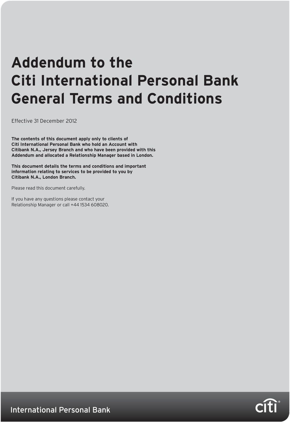 count with Citibank N.A., Jersey Branch and who have been provided with this Addendum and allocated a Relationship Manager based in London.