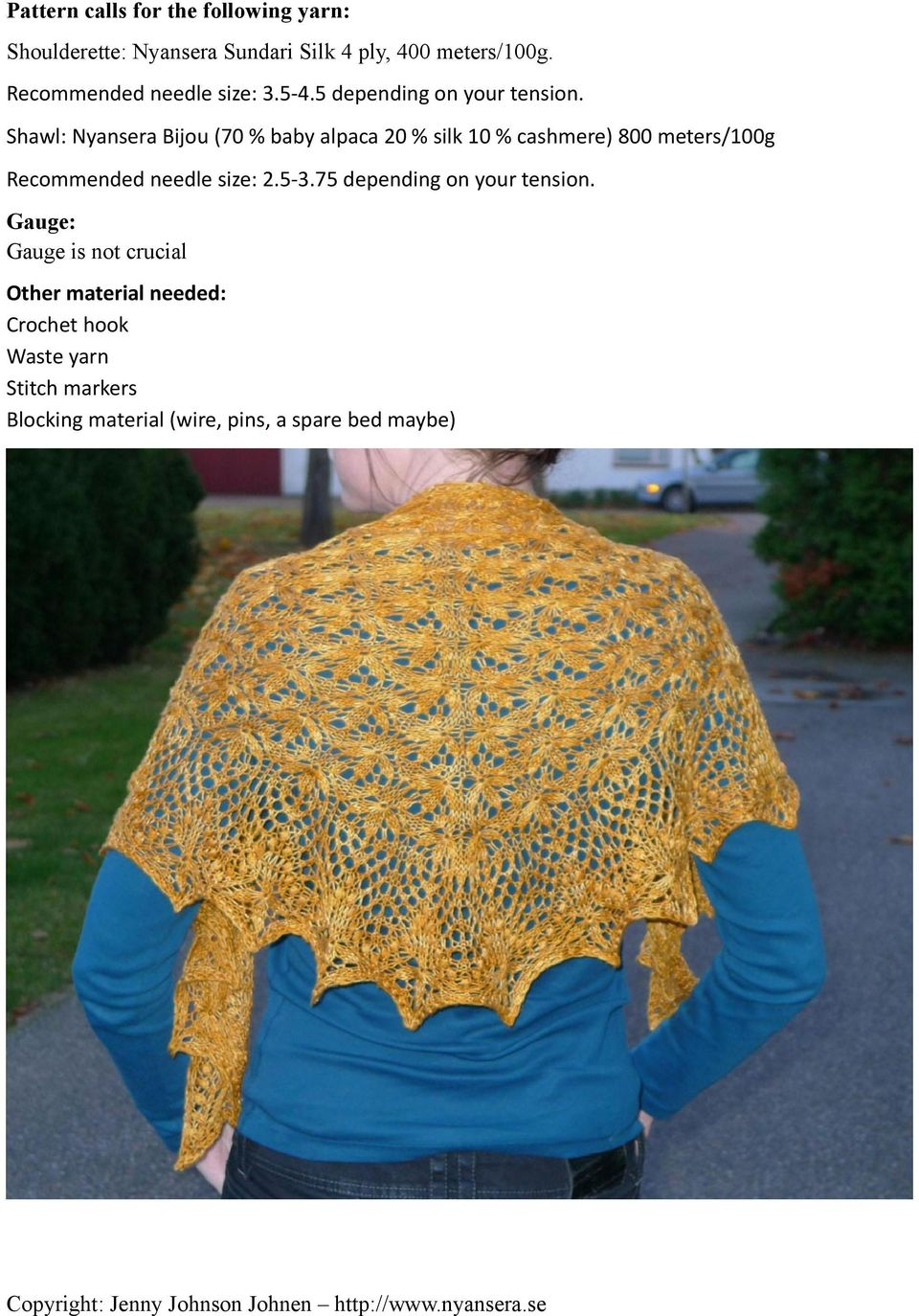 Shawl: Nyansera Bijou (70 % baby alpaca 20 % silk 10 % cashmere) 800 meters/100g Recommended needle size: 2.