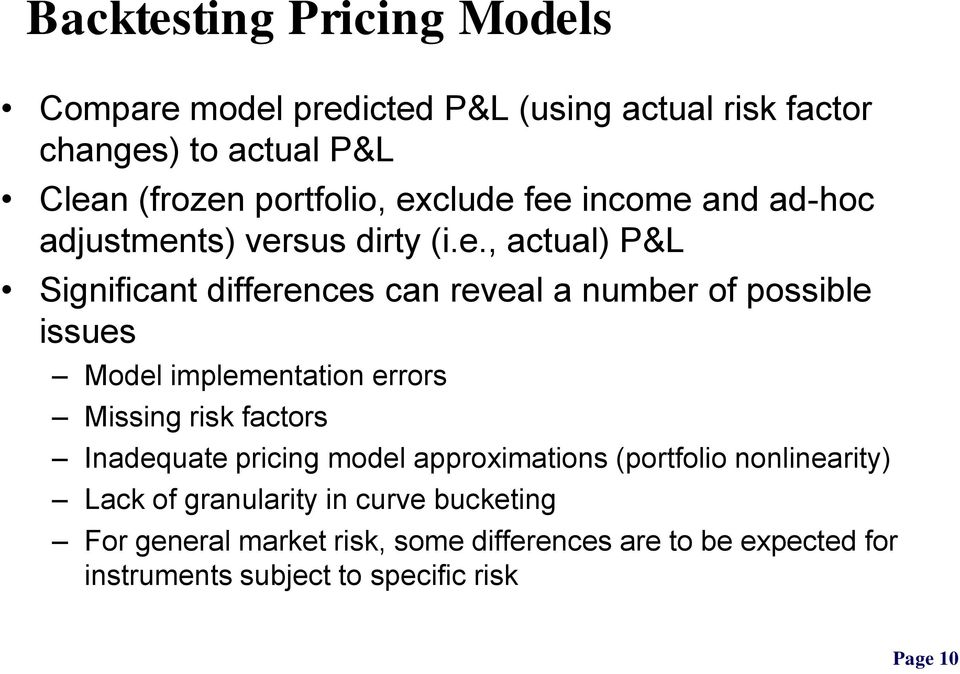 issues Model implementation errors Missing risk factors Inadequate pricing model approximations (portfolio nonlinearity) Lack of