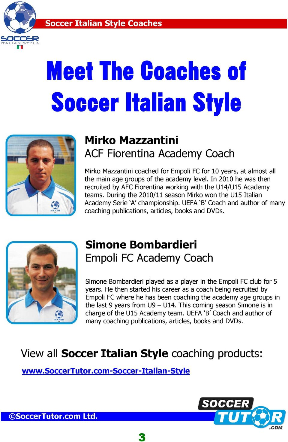UEFA B Coach and author of many coaching publications, articles, books and DVDs. Simone Bombardieri Empoli FC Academy Coach Simone Bombardieri played as a player in the Empoli FC club for 5 years.