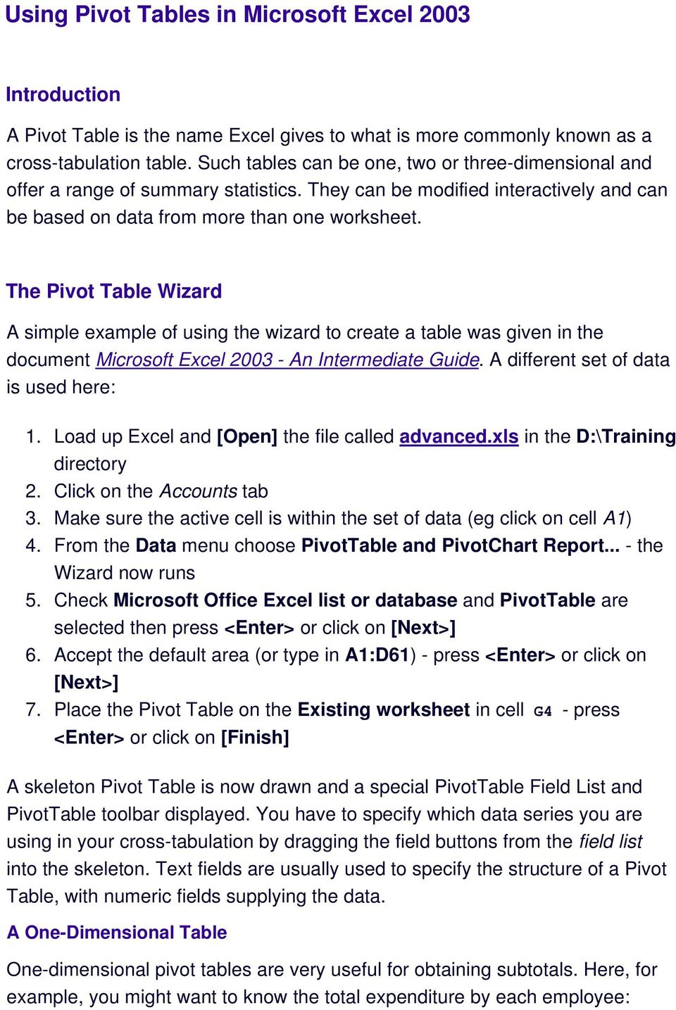 The Pivot Table Wizard A simple example of using the wizard to create a table was given in the document Microsoft Excel 2003 - An Intermediate Guide. A different set of data is used here: 1.