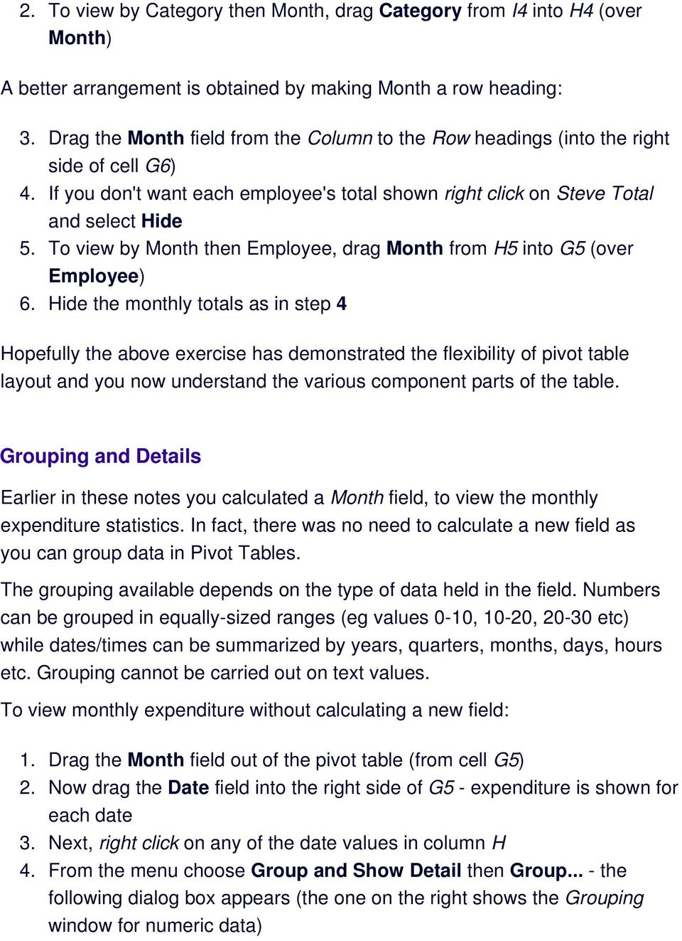 To view by Month then Employee, drag Month from H5 into G5 (over Employee) 6.