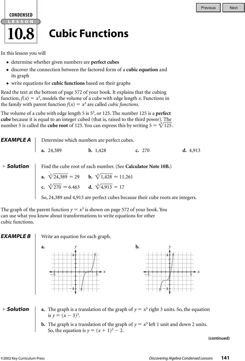 equations for cubic functions based on their graphs Read the tet at the bottom of page 7 of your book. It eplains that the cubing function, f() 3, models the volume of a cube with edge length.