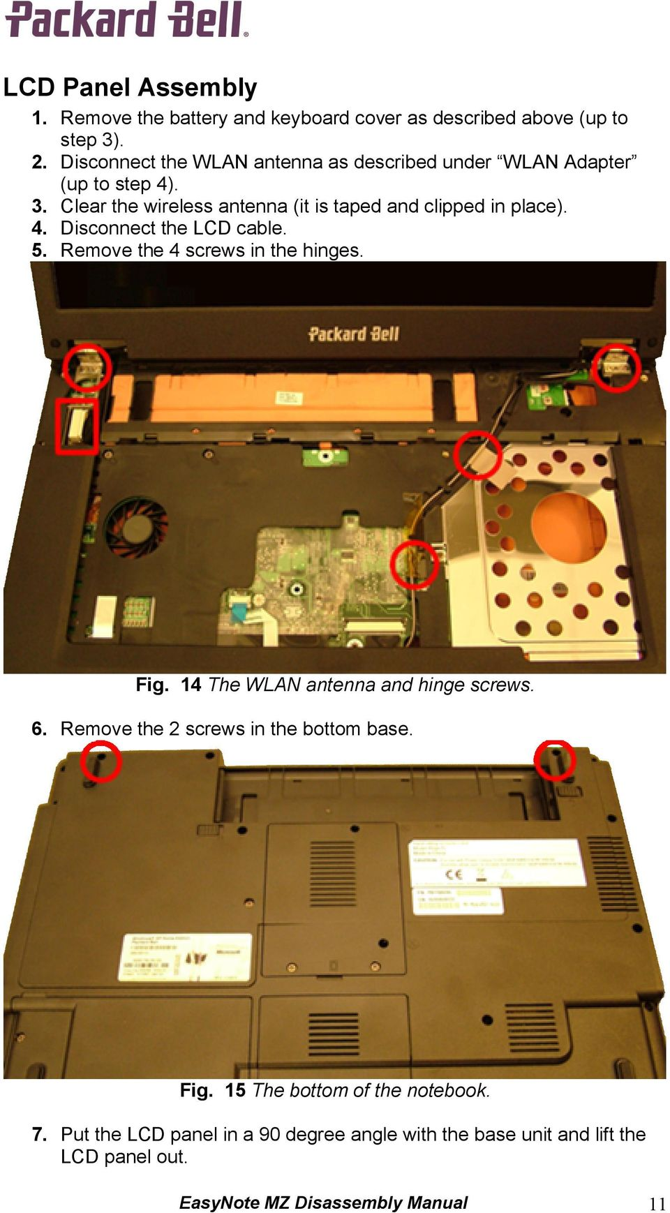 Clear the wireless antenna (it is taped and clipped in place). 4. Disconnect the LCD cable. 5. Remove the 4 screws in the hinges. Fig.