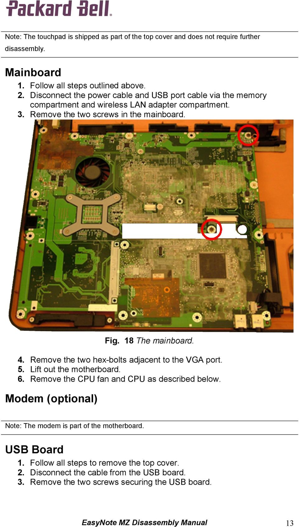 18 The mainboard. 4. Remove the two hex-bolts adjacent to the VGA port. 5. Lift out the motherboard. 6. Remove the CPU fan and CPU as described below.