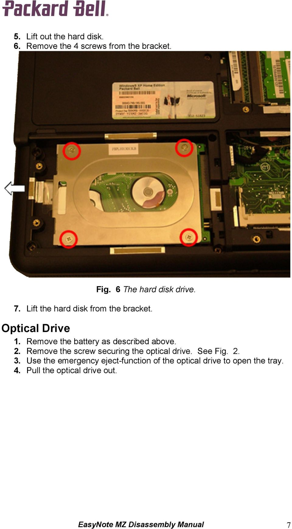 Remove the screw securing the optical drive. See Fig. 2. 3.