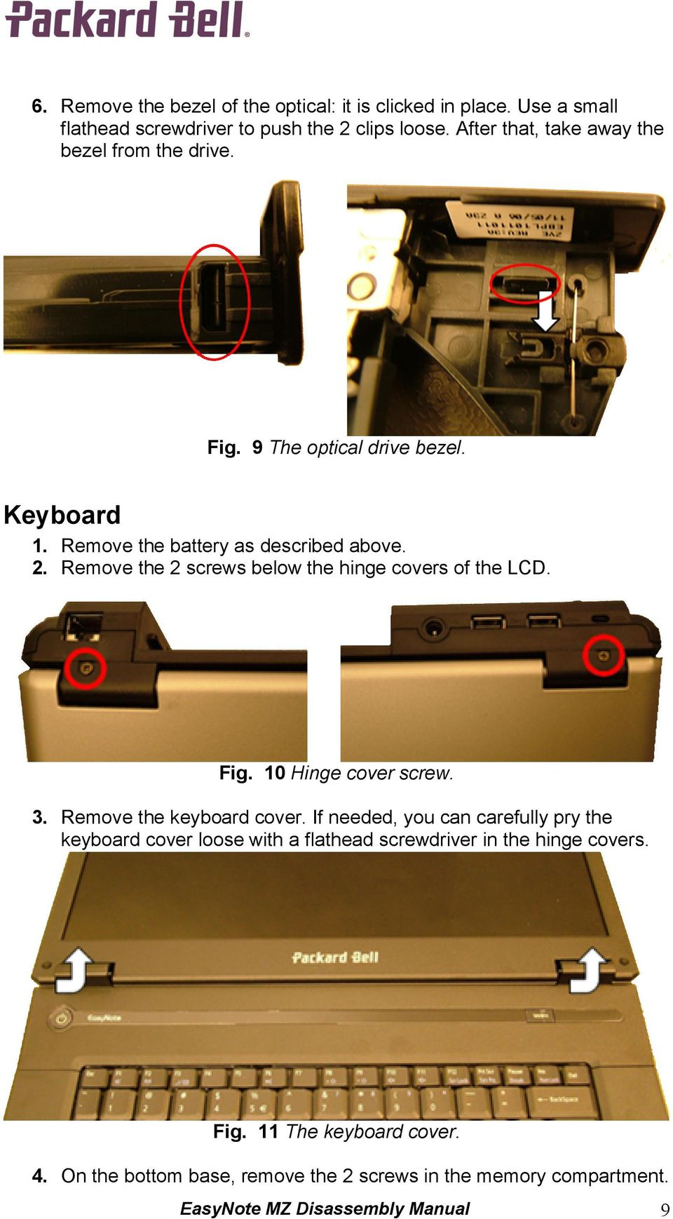Remove the 2 screws below the hinge covers of the LCD. Fig. 10 Hinge cover screw. 3. Remove the keyboard cover.