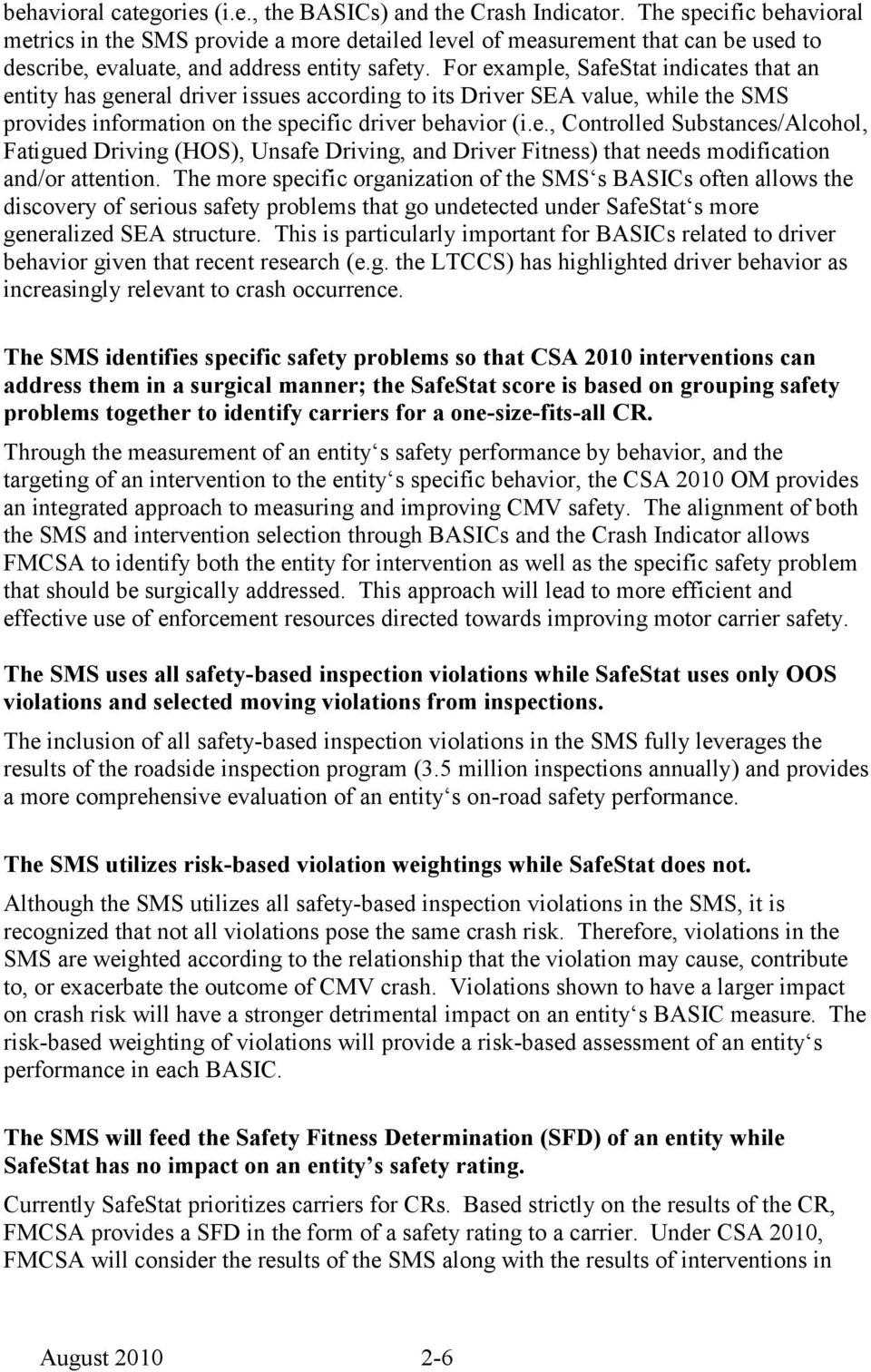 For example, SafeStat indicates that an entity has general driver issues according to its Driver SEA value, while the SMS provides information on the specific driver behavior (i.e., Controlled Substances/Alcohol, Fatigued Driving (HOS), Unsafe Driving, and Driver Fitness) that needs modification and/or attention.