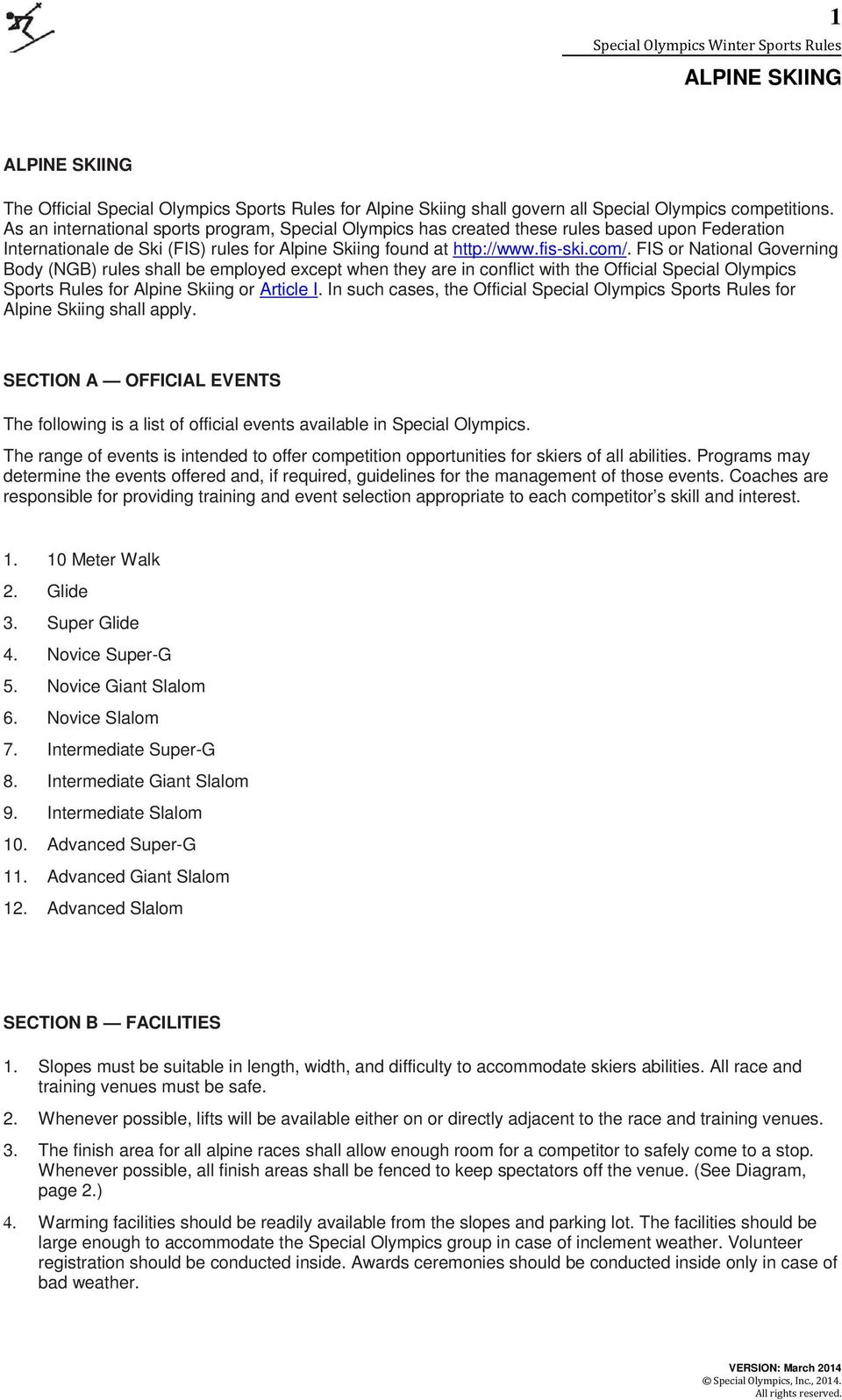 FIS or National Governing Body (NGB) rules shall be employed except when they are in conflict with the Official Special Olympics Sports Rules for Alpine Skiing or Article I.