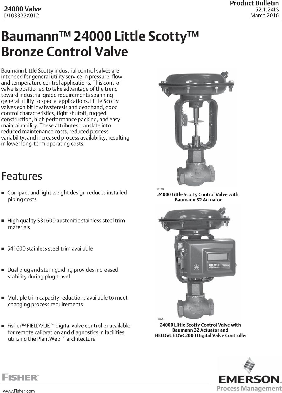 Little Scotty valves exhibit low hysteresis and deadband, good control characteristics, tight shutoff, rugged construction, high performance packing, and easy maintainability.