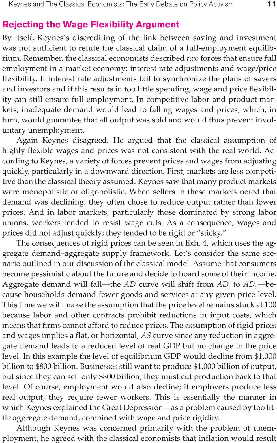 Remember, the classical economists described two forces that ensure full employment in a market economy: interest rate adjustments and wage/price flexibility.