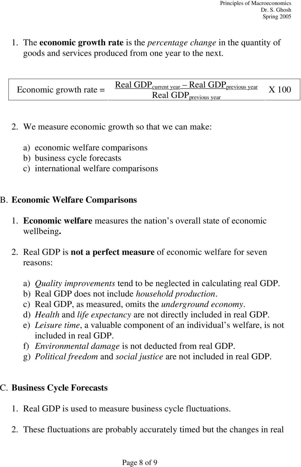 We measure economic growth so that we can make: a) economic welfare comparisons b) business cycle forecasts c) international welfare comparisons B. Economic Welfare Comparisons 1.