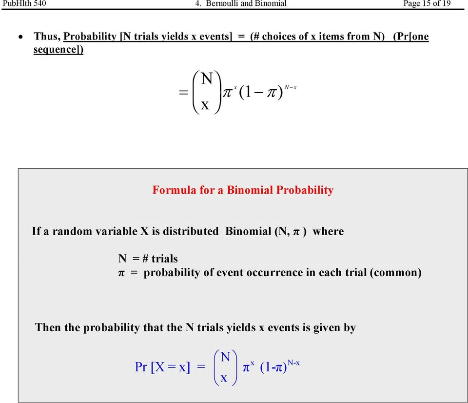 N) (Pr[one sequence]) N x π x ( π ) F = H G I K J 1 N x Formula for a Binomial Probability If a random variable