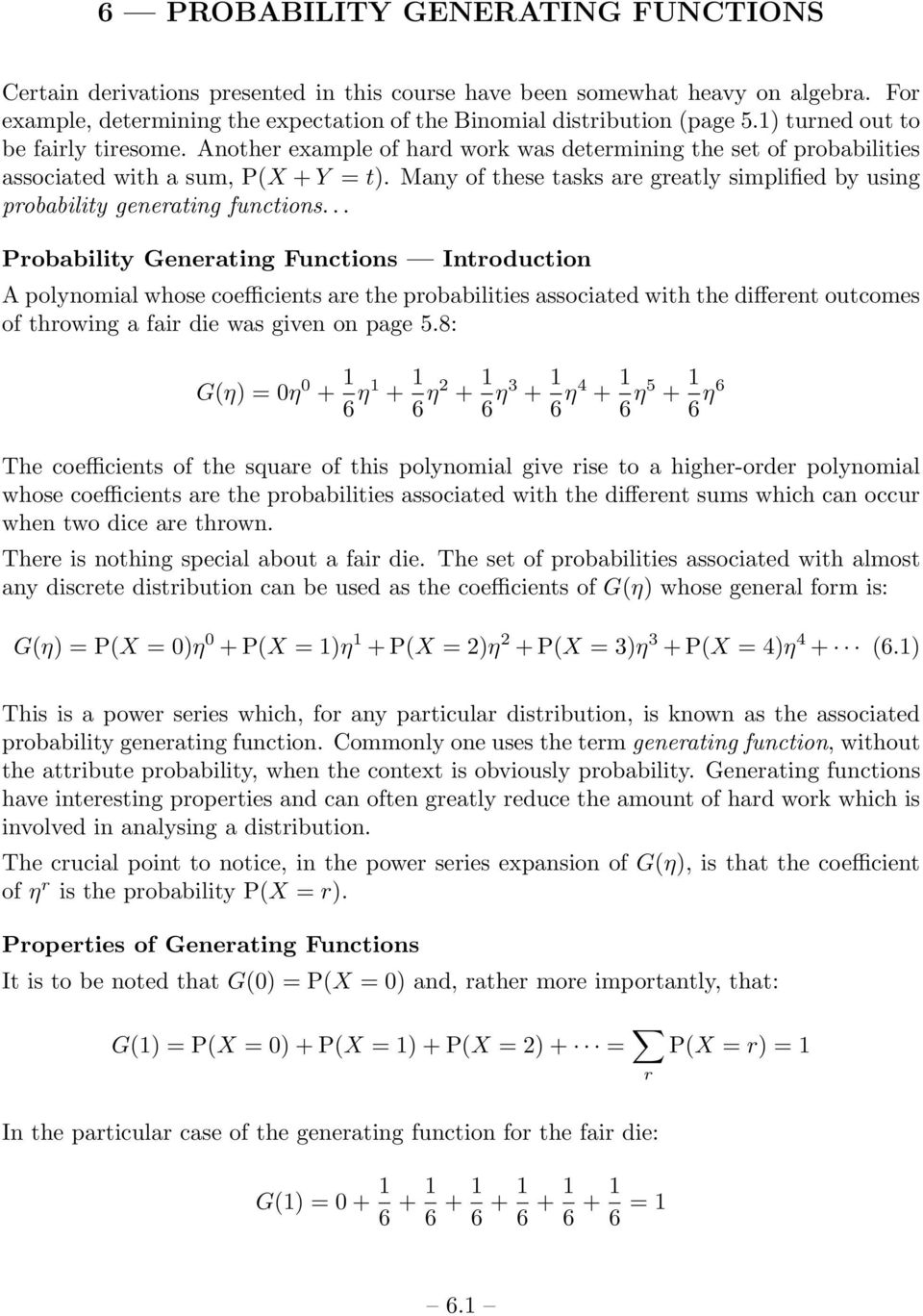 Many of these tasks are greatly simplified by using probability generating functions.
