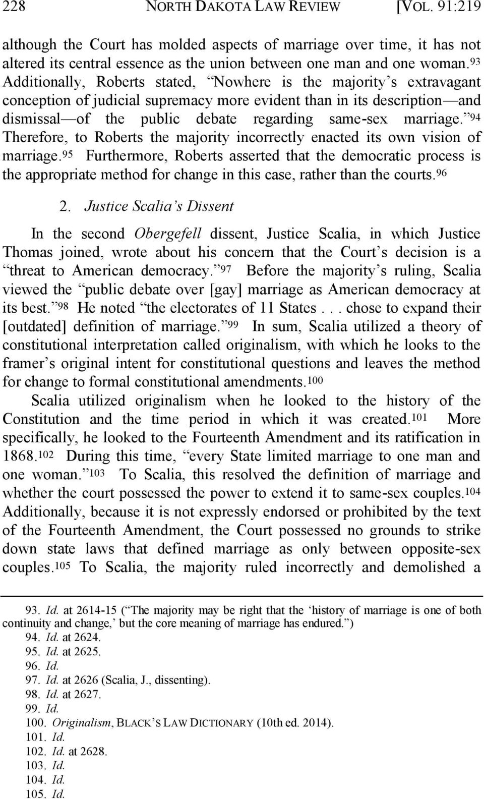 marriage. 94 Therefore, to Roberts the majority incorrectly enacted its own vision of marriage.