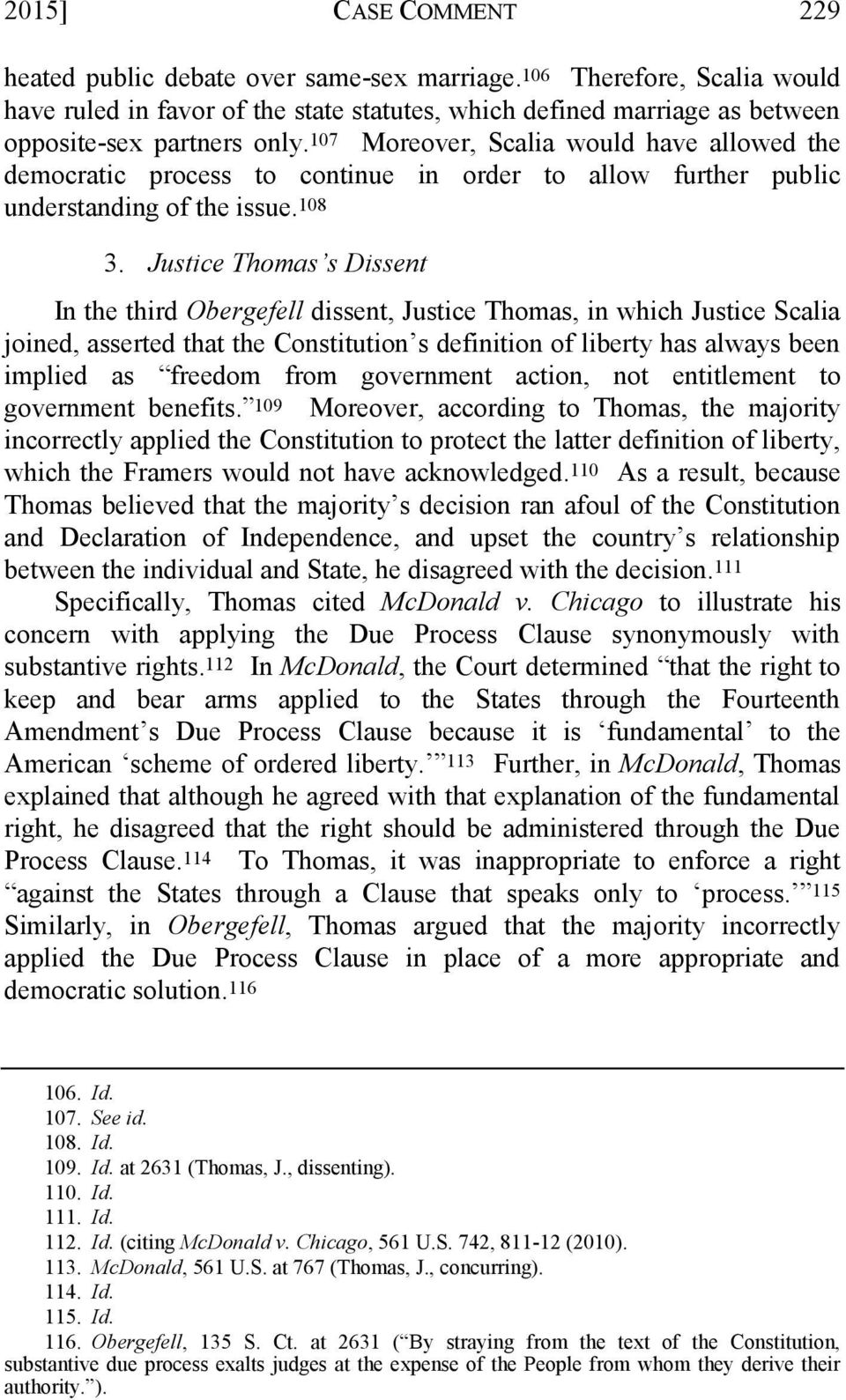 Justice Thomas s Dissent In the third Obergefell dissent, Justice Thomas, in which Justice Scalia joined, asserted that the Constitution s definition of liberty has always been implied as freedom