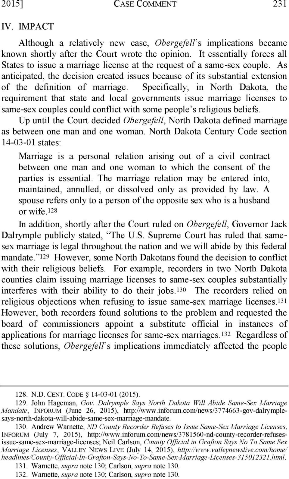 As anticipated, the decision created issues because of its substantial extension of the definition of marriage.