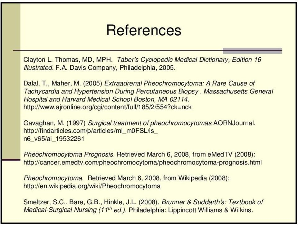 ajronline.org/cgi/content/full/185/2/554?ck=nck Gavaghan, M. (1997) Surgical treatment of pheochromocytomas AORNJournal. http://findarticles.