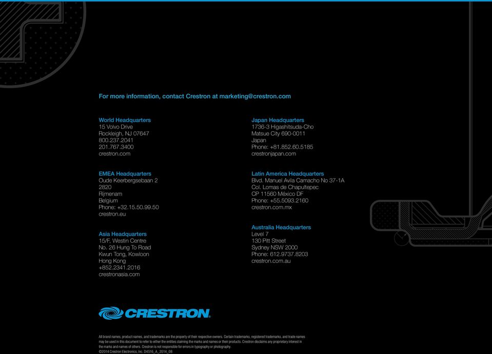 50 crestron.eu Asia Headquarters 15/F, Westin Centre No. 26 Hung To Road Kwun Tong, Kowloon Hong Kong +852.2341.2016 crestronasia.com Latin America Headquarters Blvd.