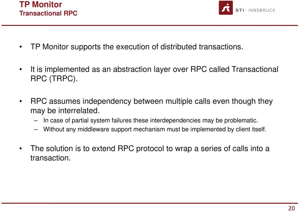 RPC assumes independency between multiple calls even though they may be interrelated.