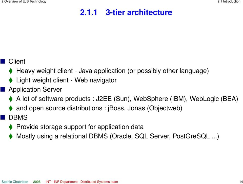 1 3-tier architecture Client Light weight client - Web navigator Heavy weight client - Java application (or possibly other