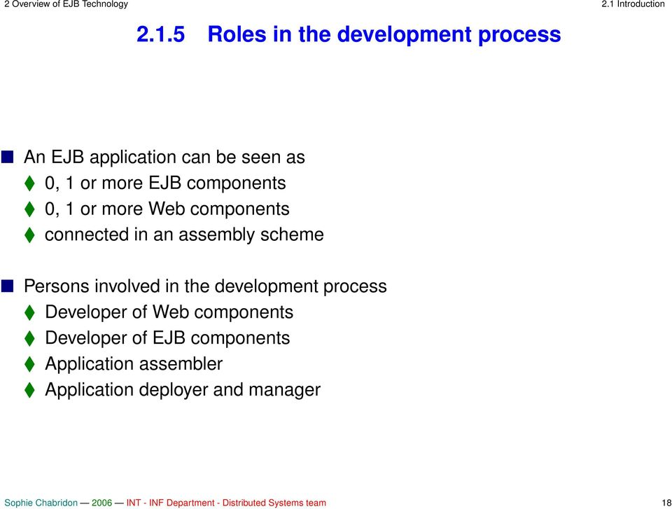 5 Roles in the development process An EJB application can be seen as connected in an assembly scheme 0, 1 or